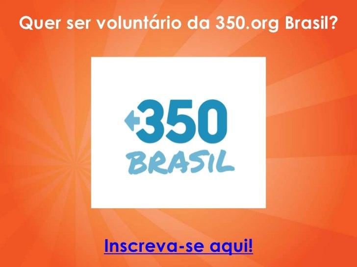 Quer ser voluntárioda 350.org Brasil?<br />Inscreva-se aqui!<br />
