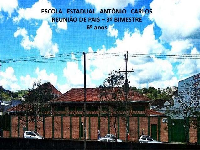 ESCOLA ESTADUAL ANTÔNIO CARLOS   REUNIÃO DE PAIS – 3º BIMESTRE             6º anos