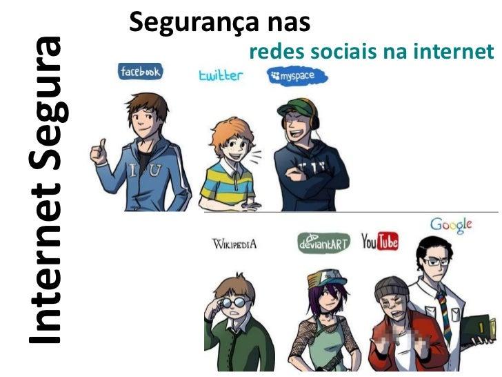 Segurança nasInternet Segura           redes sociais na internet