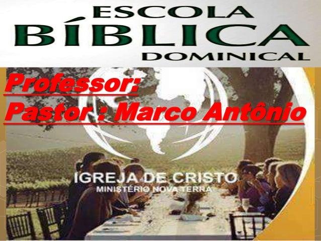Professor: Pastor : Marco Antônio