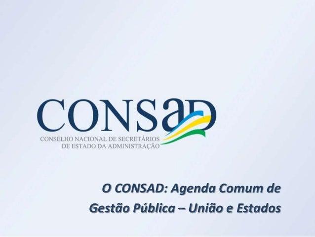 Eduardo Diogo Presidente do CONSAD - O CONSAD: Agenda Comum de  Gestão Pública – União e Estados - 2013