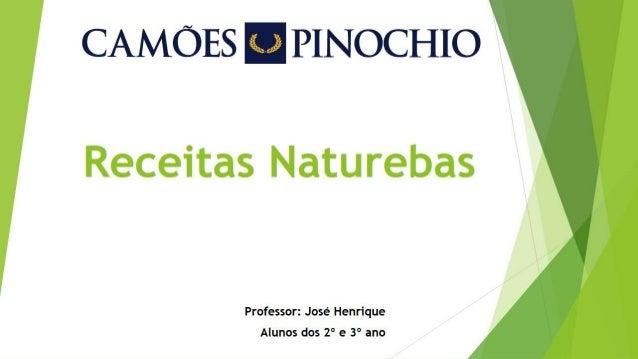 CAMÓES  PINOCHIO     Receitas Naturebas  Professor:  José Henrique  Alunos dos 2° e 3° ano