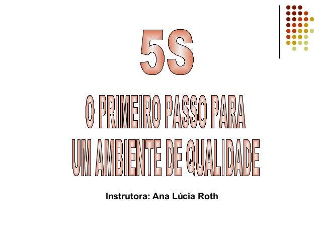 Instrutora: Ana Lúcia Roth