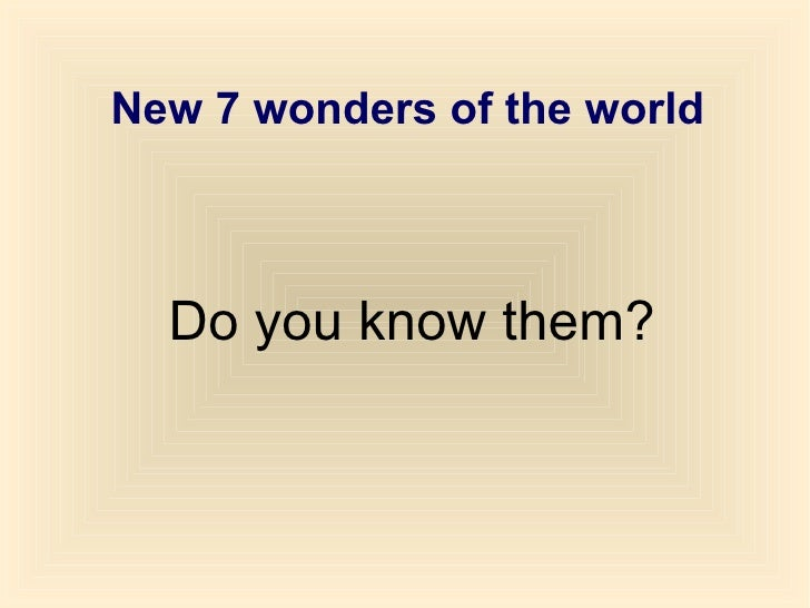 New 7 wonders of the world  Do you know them?