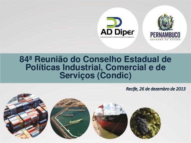 84ª Reunião do Conselho Estadual de Políticas Industrial, Comercial e de Serviços (Condic) Recife, 26 de dezembro de 2013