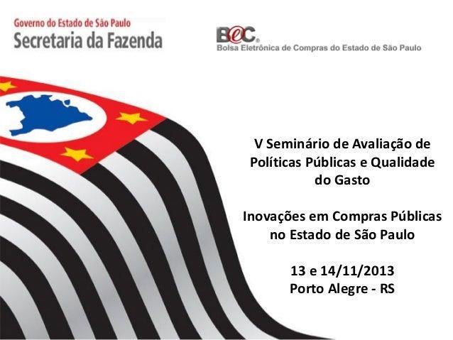 V Seminário de Avaliação de Políticas Públicas e Qualidade do Gasto  Inovações em Compras Públicas no Estado de São Paulo ...
