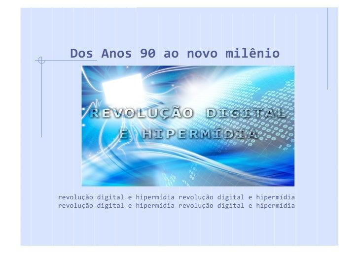 DosAnos90aonovomilênio         revoluçãodigitalehipermídiarevoluçãodigitalehipermídia     revoluçãodi...
