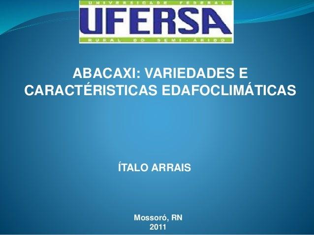 ABACAXI: VARIEDADES E CARACTÉRISTICAS EDAFOCLIMÁTICAS  ÍTALO ARRAIS  Mossoró, RN 2011