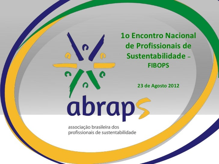 1o Encontro Nacional de Profissionais de Sustentabilidade –        FIBOPS    23 de Agosto 2012