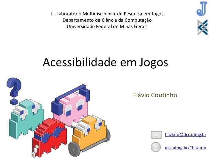 J - Laboratório Multidisciplinar de Pesquisa em Jogos       Departamento de Ciência da Computação         Universidade Fed...