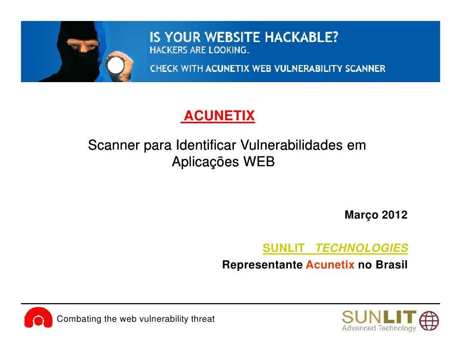 Apresentação acunetix   scanner ambiente web - abril2012 [modo de compatibilidade]