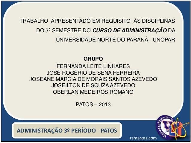 rsmarcas.comTRABALHO APRESENTADO EM REQUISITO ÀS DISCIPLINASDO 3º SEMESTRE DO CURSO DE ADMINISTRAÇÃO DAUNIVERSIDADE NORTE ...