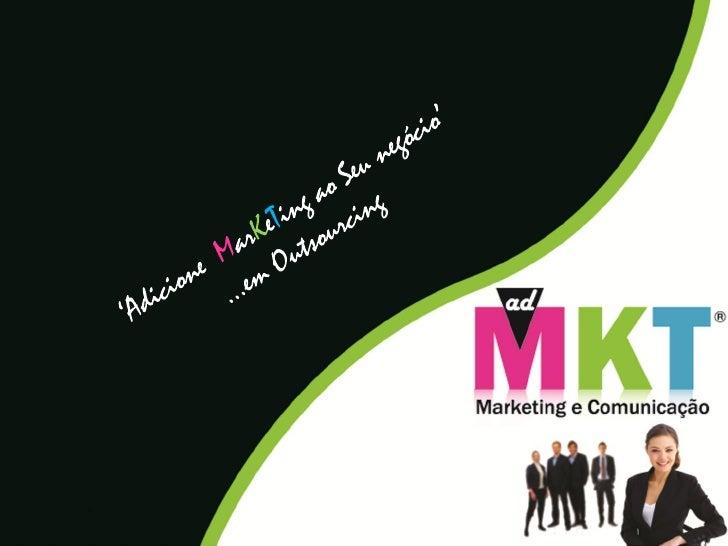 Apresentação AdMKT - Marketing e Comunicação em Outsourcing