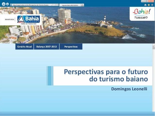 Perspectivas para o futuro do turismo baiano http://www.bahia.com.br/Perspectiva do Turismo Baiano Agenda Bahia 08/10/2013...