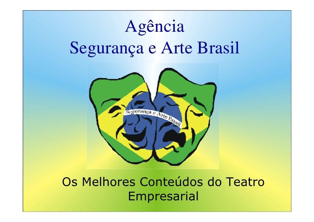Agência  Segurança e Arte Brasil     Os Melhores Conteúdos do Teatro           Empresarial