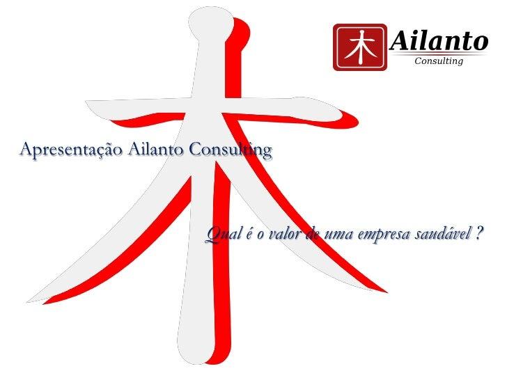 Apresentação Ailanto Consulting                           Qual é o valor de uma empresa saudável ?