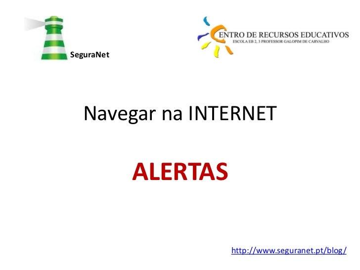 SeguraNet  Navegar na INTERNET            ALERTAS                      http://www.seguranet.pt/blog/