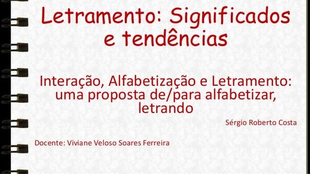 Letramento: Significados e tendências Interação, Alfabetização e Letramento: uma proposta de/para alfabetizar, letrando Sé...