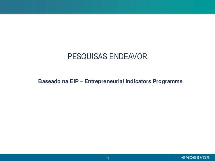 PESQUISAS ENDEAVORBaseado na EIP – Entrepreneurial Indicators Programme                         1