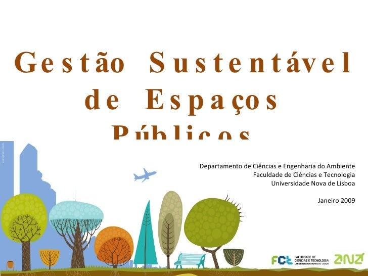 Gestão Sustentável de Espaços Públicos Istockphoto.com Departamento de Ciências e Engenharia do Ambiente Faculdade de Ciên...