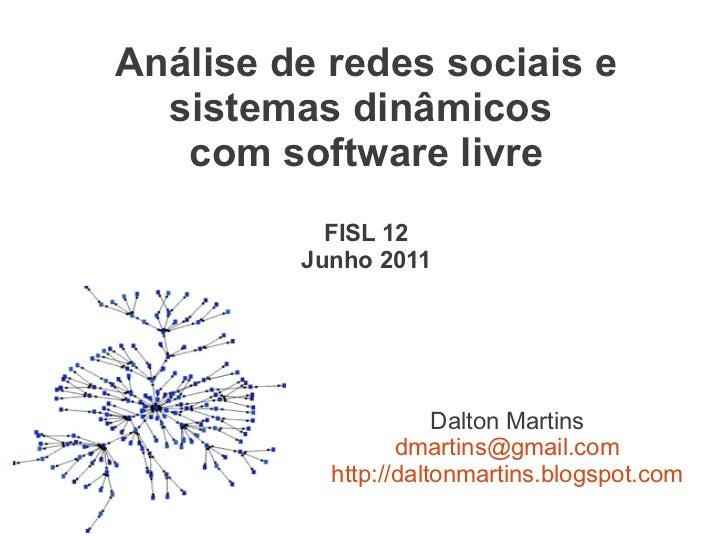 Análise de redes sociais e  sistemas dinâmicos   com software livre           FISL 12         Junho 2011                  ...