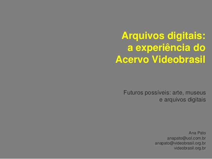 Arquivos digitais:  a experiência doAcervo Videobrasil Futuros possíveis: arte, museus              e arquivos digitais   ...