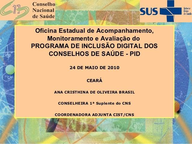 Oficina Estadual de Acompanhamento,     Monitoramento e Avaliação doPROGRAMA DE INCLUSÃO DIGITAL DOS      CONSELHOS DE SAÚ...