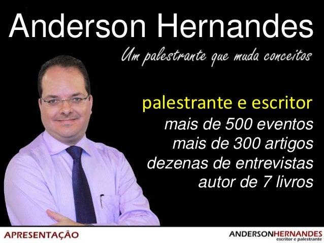 Anderson Hernandespalestrante e escritormais de 500 eventosmais de 300 artigosdezenas de entrevistasautor de 7 livros