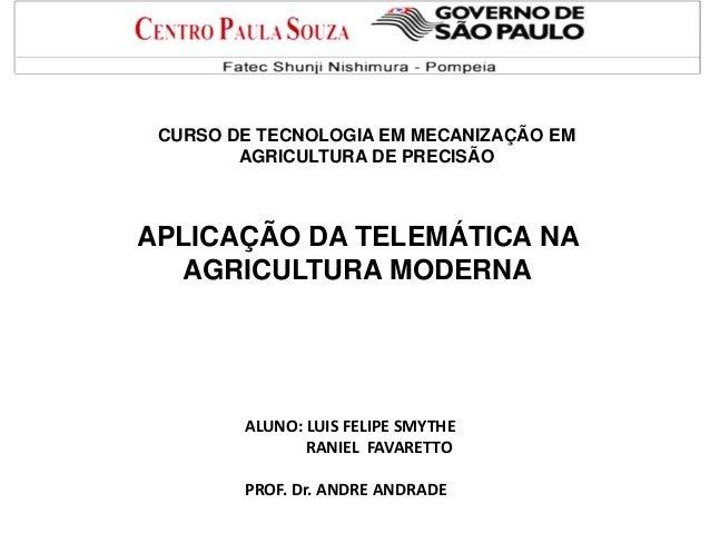 CURSO DE TECNOLOGIA EM MECANIZAÇÃO EM AGRICULTURA DE PRECISÃO  APLICAÇÃO DA TELEMÁTICA NA AGRICULTURA MODERNA  ALUNO: LUIS...