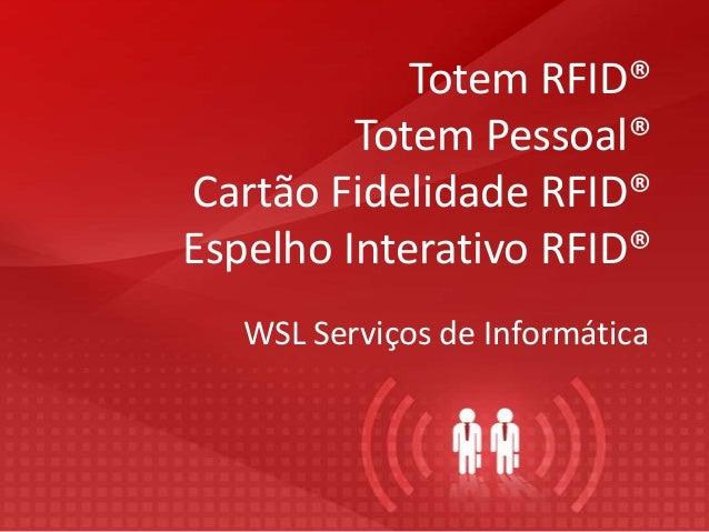Totem RFID®Totem Pessoal®Cartão Fidelidade RFID®Espelho Interativo RFID®WSL Serviços de Informática