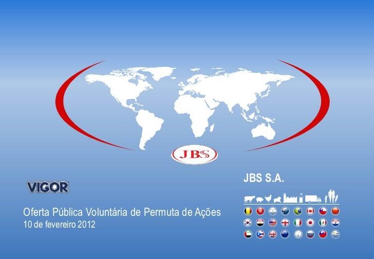 JBS S.A.Oferta Pública Voluntária de Permuta de Ações10 de fevereiro 2012