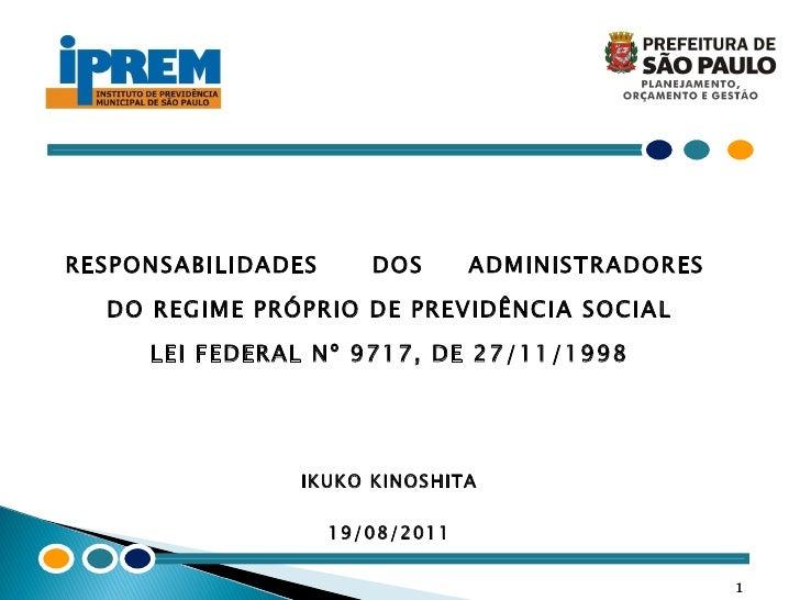 RESPONSABILIDADES  DOS  ADMINISTRADORES  DO REGIME PRÓPRIO DE PREVIDÊNCIA SOCIAL LEI FEDERAL Nº 9717, DE 27/11/1998 IKUKO ...