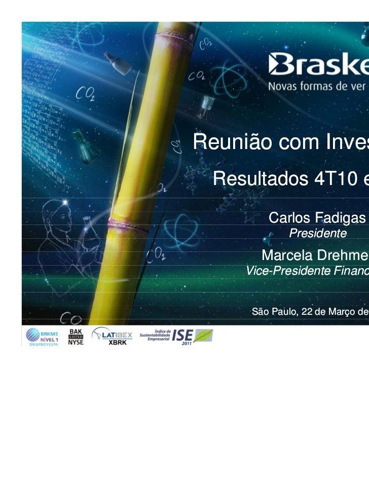 Reunião com Investidores Resultados 4T10 e 2010         Carlos Fadigas             Presidente        Marcela Drehmer     V...