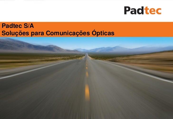 Padtec S/ASoluções para Comunicações ÓpticasPadtec S/A      2010 ©                2009     Todos Direitos Reservados