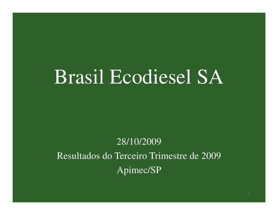 Brasil Ecodiesel SA              28/10/2009Resultados do Terceiro Trimestre de 2009              Apimec/SP                ...
