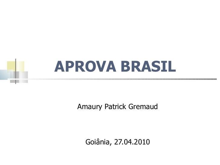 APROVA BRASIL  Amaury Patrick Gremaud Goiânia, 27.04.2010