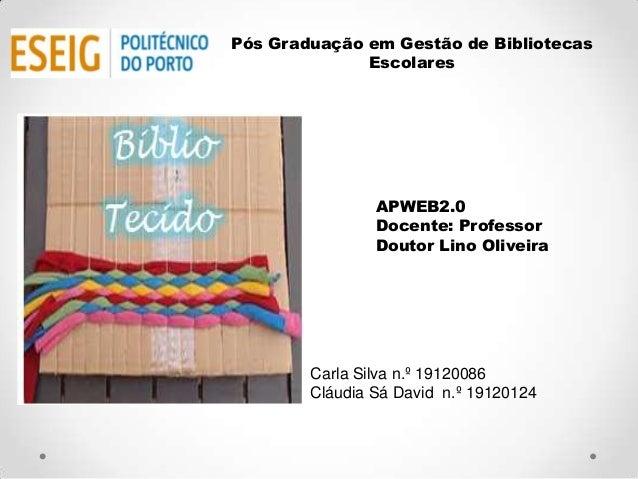 Pós Graduação em Gestão de Bibliotecas              Escolares                APWEB2.0                Docente: Professor   ...