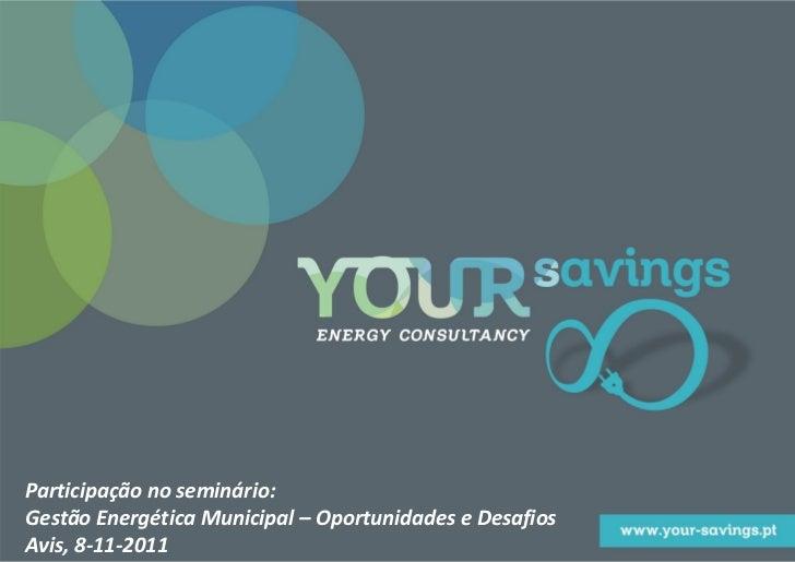 Participação no seminário:Gestão Energética Municipal – Oportunidades e DesafiosAvis, 8-11-2011