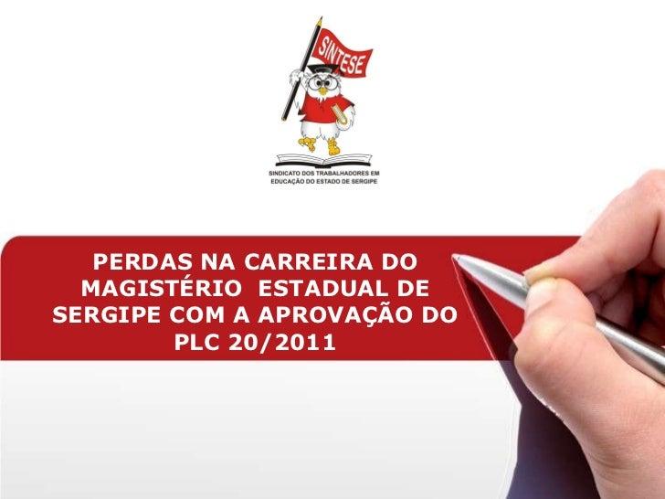 PERDAS NA CARREIRA DO MAGISTÉRIO  ESTADUAL DE SERGIPE COM A APROVAÇÃO DO PLC 20/2011