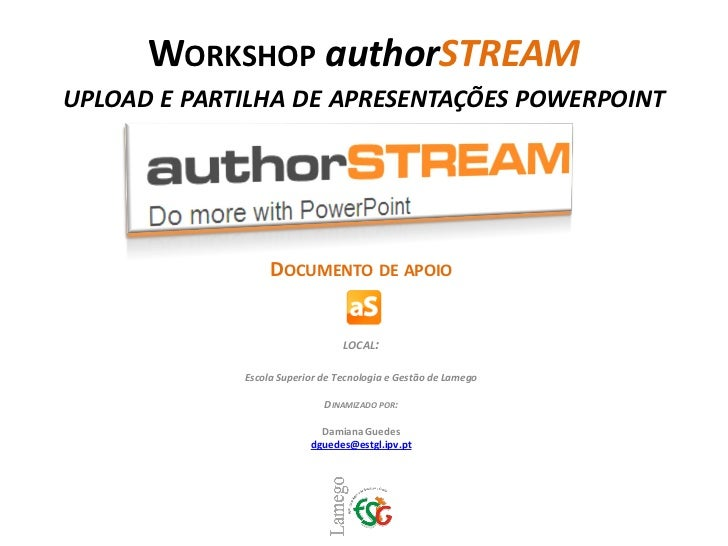 WORKSHOP authorSTREAM UPLOAD E PARTILHA DE APRESENTAÇÕES POWERPOINT                       DOCUMENTO DE APOIO              ...