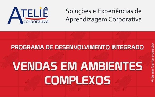 PROGRAMA DE DESENVOLVIMENTO INTEGRADO VENDAS EM AMBIENTES COMPLEXOS Soluções e Experiências de AprendizagemCorporativa Art...