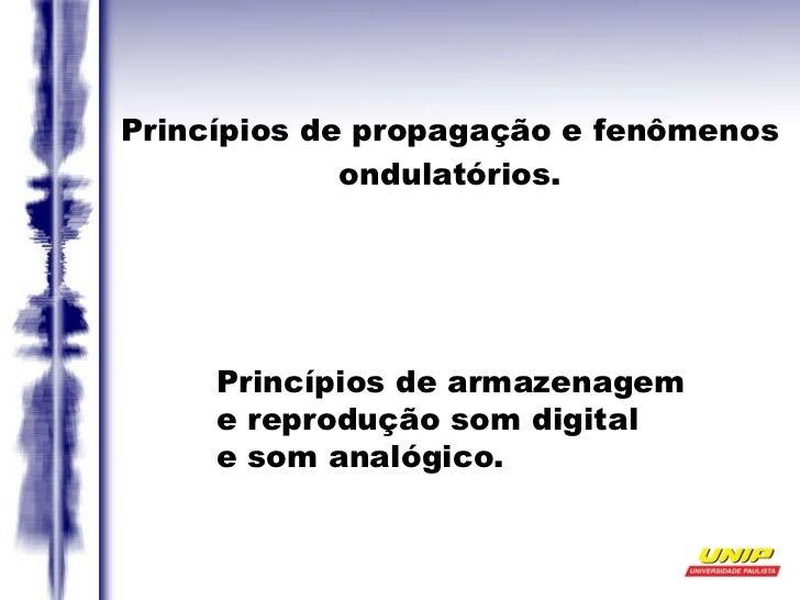Princípios de propagação e fenômenos ondulatórios. Princípios de armazenagem e reprodução som digital e som analógico.