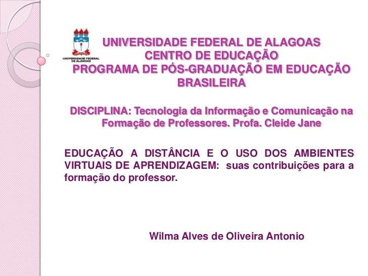 UNIVERSIDADE FEDERAL DE ALAGOASCENTRO DE EDUCAÇÃOPROGRAMA DE PÓS-GRADUAÇÃO EM EDUCAÇÃO  BRASILEIRADISCIPLINA: Tecnologia d...