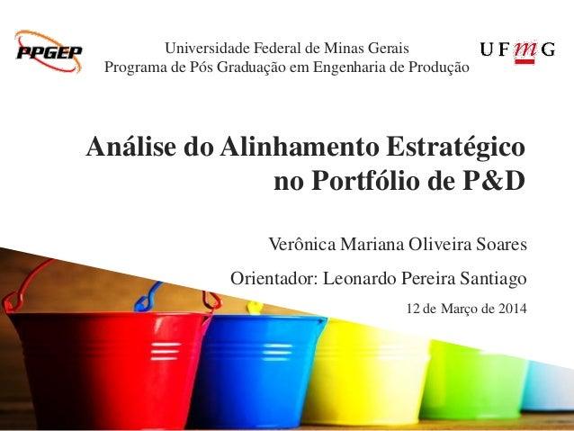 Análise do Alinhamento Estratégico no Portfólio de P&D Verônica Mariana Oliveira Soares Orientador: Leonardo Pereira Santi...