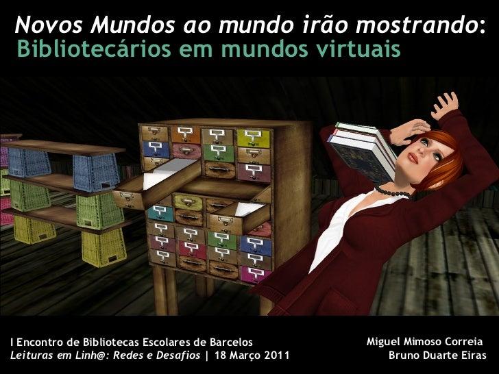 Novos Mundos ao mundo irão mostrando : Bibliotecários em mundos virtuais I Encontro de Bibliotecas Escolares de Barcelos L...