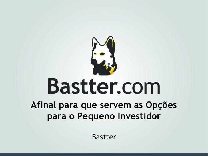 Afinal para que servem as Opções para o Pequeno Investidor Bastter