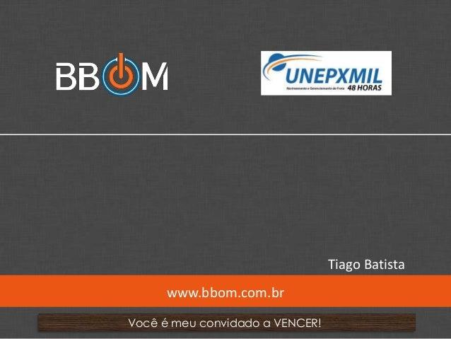 www.bbom.com.br/diogorochaVocê é meu convidado a VENCER!www.bbom.com.brTiago Batista