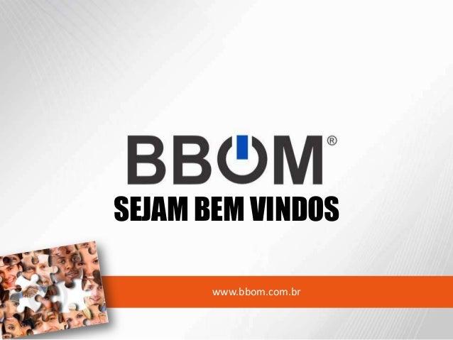SEJAM BEM VINDOS      www.bbom.com.br