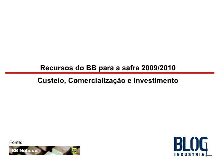 Fonte: Recursos do BB para a safra 2009/2010  Custeio, Comercialização e Investimento