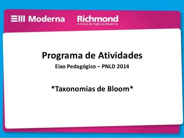Programa de AtividadesEixo Pedagógico – PNLD 2014*Taxonomias de Bloom*
